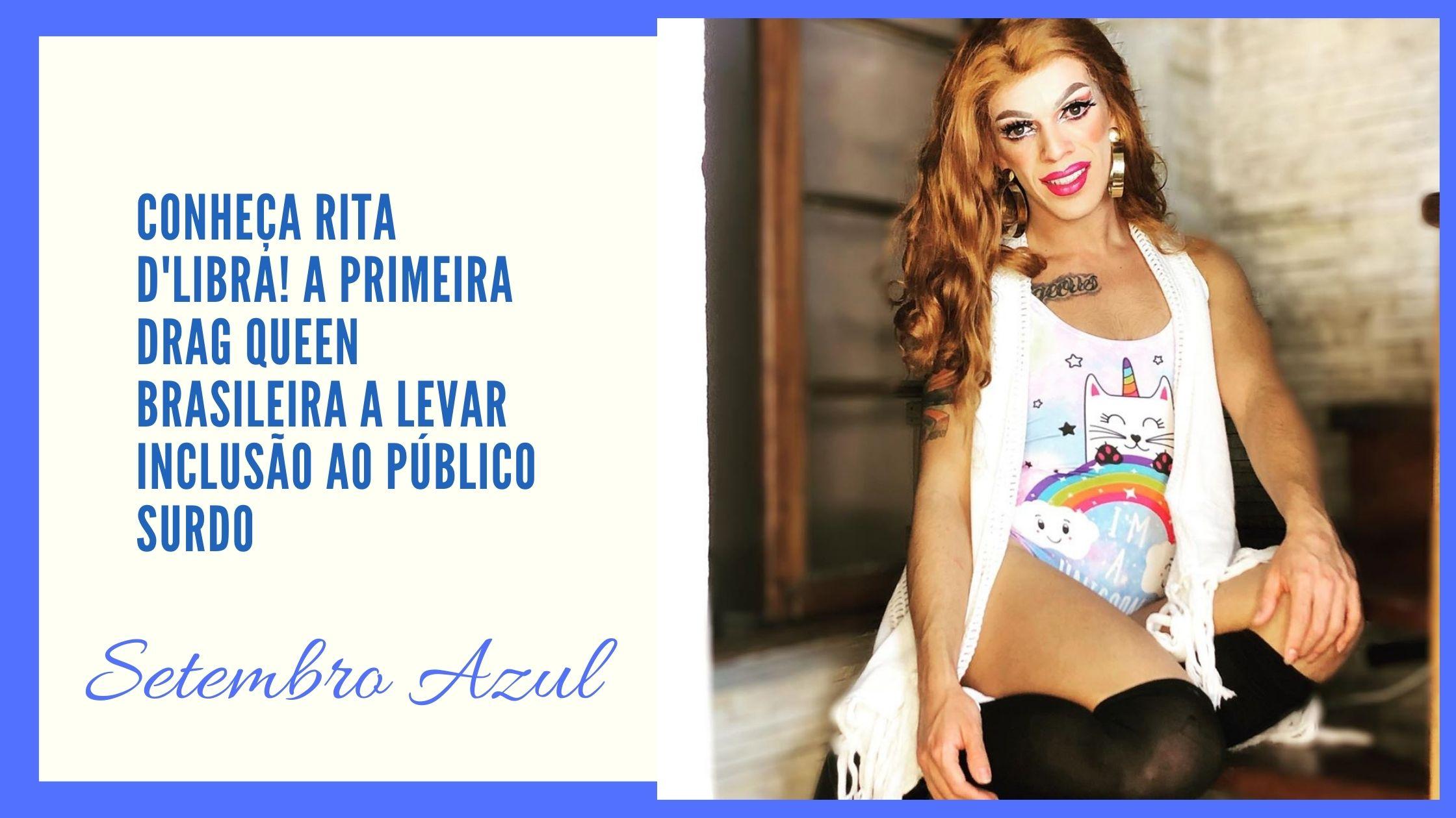 CONHEÇA RITA D'LIBRA! A PRIMEIRA DRAG QUEEN BRASILEIRA A LEVAR INCLUSÃO AO PÚBLICO SURDO (1)