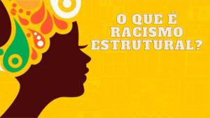 """Imagem ilustrativa de uma mulher negra com turbante colorido na cabeça, Fundo amarelo e o texto """"O que é Racismo Estrutural?"""""""