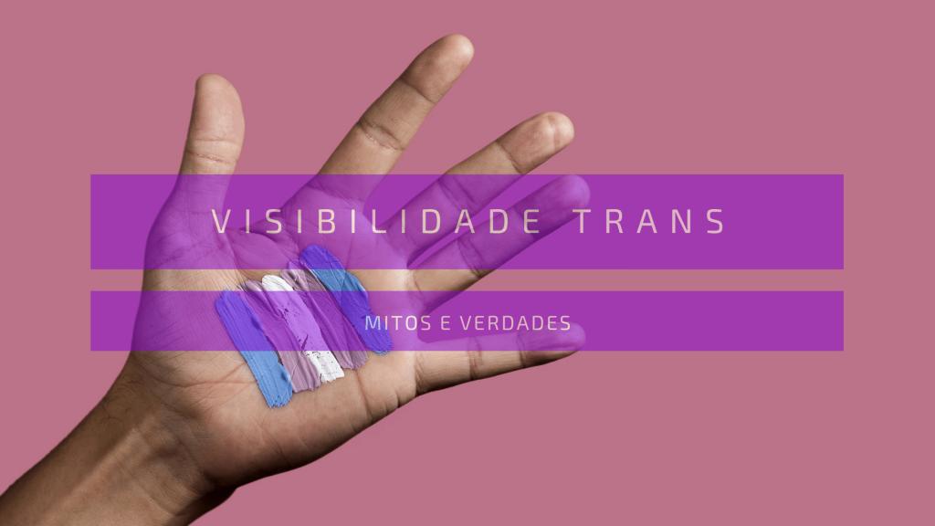 imagem de uma mão com o desenho da bandeira da visibilidade trans. Texto: Mês da Visibilidade Trans: Mitos e Verdades