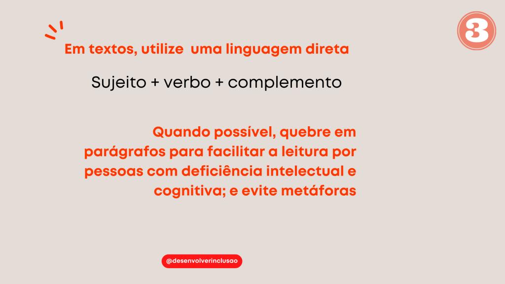 """Card com textos """"Em textos, utilize uma linguagem direta; Sujeito + verbo + complemento; Quando possível, quebre em parágrafos para facilitar a leitura por pessoas com deficiência intelectual e cognitiva; e evite metáforas"""